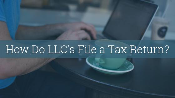 How Do LLC's File a Tax Return?
