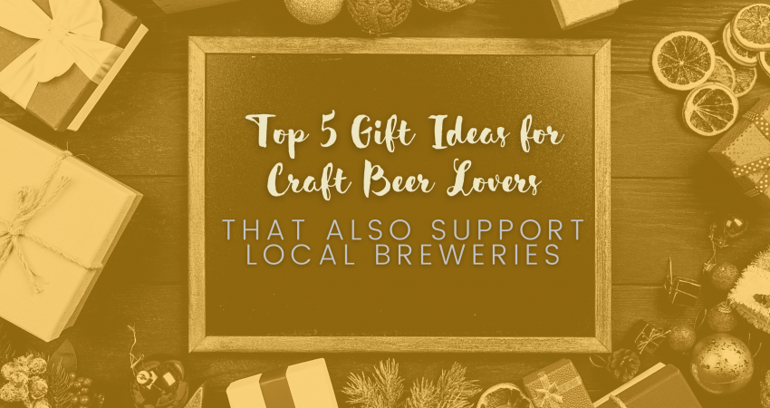 Top 5 Gift Ideas for Craft Beer Lovers That Also Support Local Breweries
